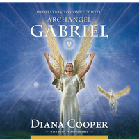 Meditation to Connect With Archangel Gabriel by Diana Cooper
